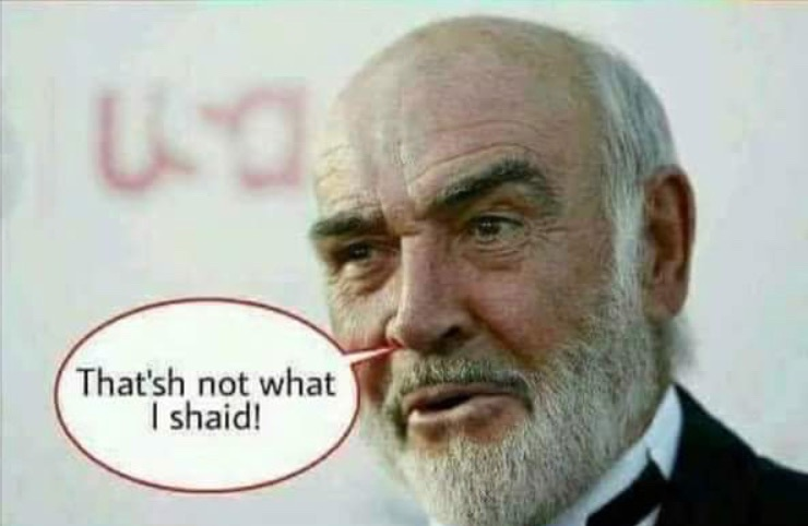 Sean Connery says That'sh not what I shaid!